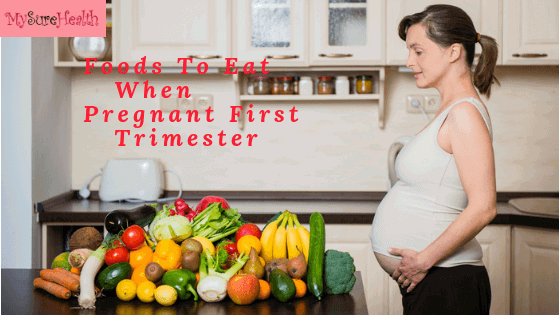 foods to eat when pregnant first trimester